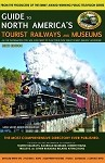 Guide to North America's Tourist Railways and Museums - 6th Edition Book